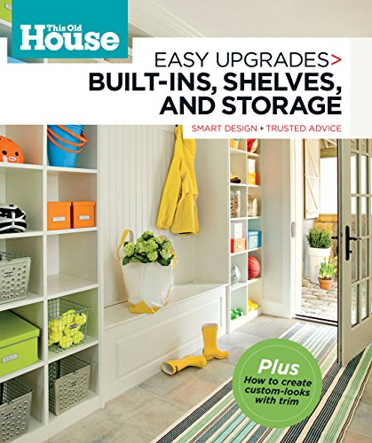 This Old House Easy Upgrades: Built-Ins, Shelves & Storage: Smart Design, Trusted Advice