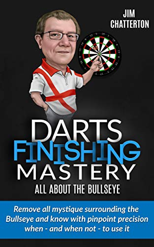 Darts Finishing Mastery: All About the Bullseye: Remove all mystique surrounding the - Bullseye Cabinet