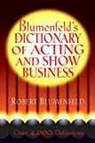 Blumenfeld's Dictionary of Acting and Show Business, Robert Blumenfeld and Hal Leonard Corporation Staff, 0879103639