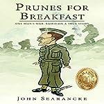 Prunes for Breakfast: One Man's War: Based on a True Story | John Searancke