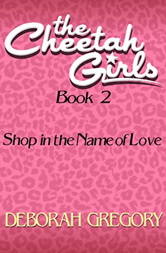Love Cheetahs (Shop in the Name of Love (The Cheetah Girls Book 2))