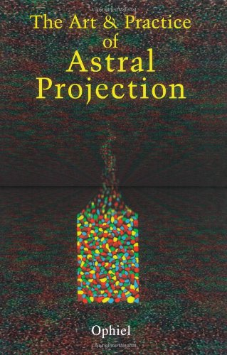 The Art and Practice of Astral Projection (Art & Practice)