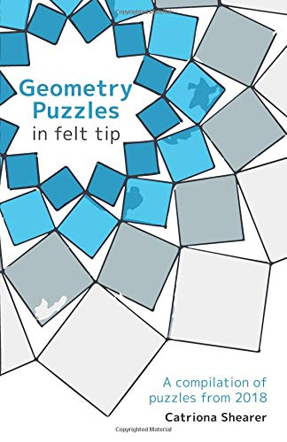 Geometry Puzzles in Felt Tip: A compilation of puzzles from 2018 por Catriona Shearer,Katharine Agg