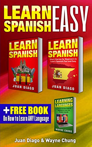 Learn Spanish, Learn Spanish with Short Stories: 3 Books in 1! A Guide for Beginners to Learn Conversational Spanish & Short Stories to Learn Spanish Fast ... Learn Language, Foreign Language)