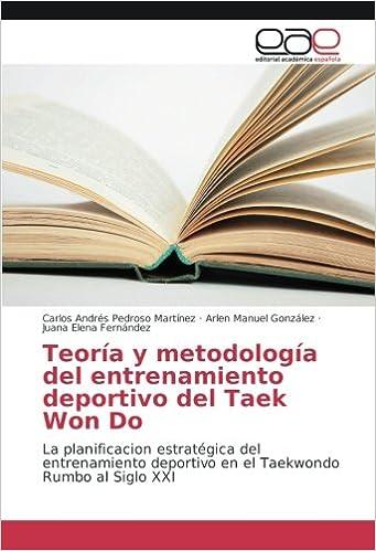 Teoría y metodología del entrenamiento deportivo del Taek Won Do: La planificacion estratégica del entrenamiento deportivo en el Taekwondo Rumbo al Siglo ...