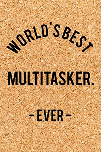 World's Best Multitasker. - Ever -: Funny Saying Quote Journal & Diary: 120 Lined Notebook Pages - Small 4 Portable (6x9) Size Great for Writing and Drawing
