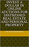 Invest a Dollar in Online Auctions For Distressed Real Estate and Personal Property