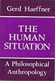 The Human Situation : A Philosophical Anthropology, Haeffner, Gerd, 0268010897