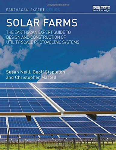 (Solar Farms: The Earthscan Expert Guide to Design and Construction of Utility-scale Photovoltaic Systems)