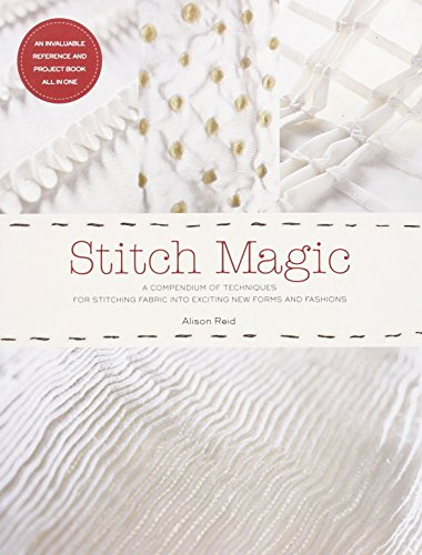 Stitch Magic: A Compendium of Techniques for Stitching Fabric Into Exciting New Forms and ()