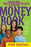 Not Your Parents' Money Book: Making, Saving, and
