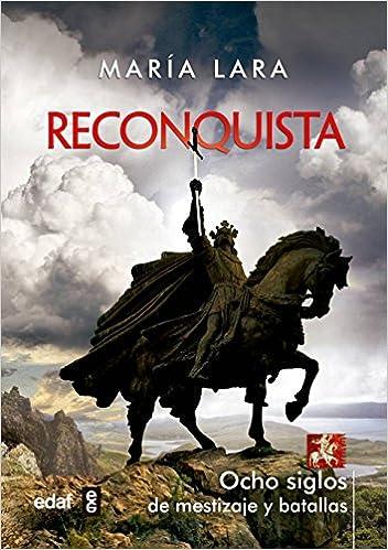RECONQUISTA. OCHO SIGLOS DE MESTIZAJE Y BATALLAS Crónicas de la ...