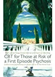 CBT for Those at Risk of a First Episode Psychosis : Evidence-Based Psychotherapy for People with an 'at Risk Mental State' (ARMS), van der Gaag, Mark and Nieman, Dorien, 0415539684