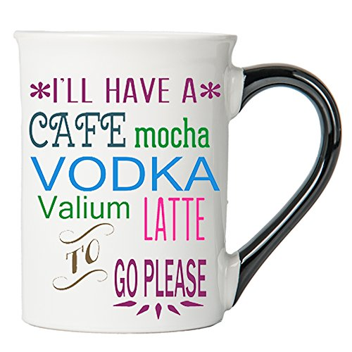 - Tumbleweed 'I'll Have a Cafe Mocha Vodka Valium Latte to Go Please' Funny Mug