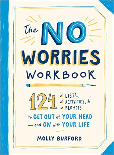 The No Worries Workbook: 124 Lists, Activities, and Prompts to Get Out of Your Head_and On with Your Life!