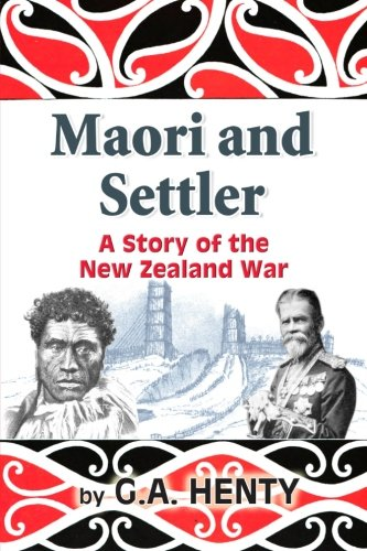 Maori and Settler: A Story of the New Zealand War PDF