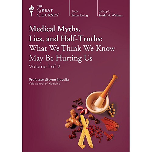 Medical Myths, Lies, and Half-Truths: What We Think We Know May Be Hurting Us by The Teaching Co.