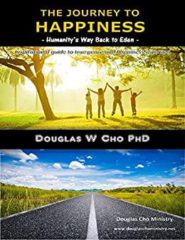 The journey to happiness humanitys way back to eden kindle the journey to happiness humanitys way back to eden by cho phd douglas fandeluxe Images