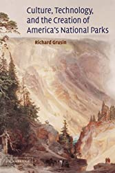 Culture, Technology, and the Creation of America's National Parks (Cambridge Studies in American Literature and Culture)