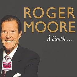Roger Moore: À Bientôt...