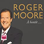 Roger Moore: À Bientôt... | Roger Moore