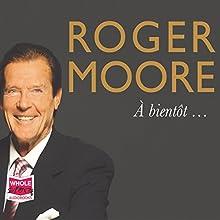 Roger Moore: À Bientôt...   Livre audio Auteur(s) : Roger Moore Narrateur(s) : Jonathan Keeble