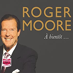 Roger Moore: À Bientôt... Audiobook