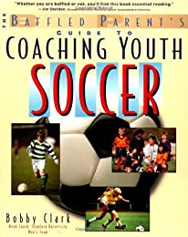 Coaching Youth Soccer: A Baffled Parent's Guide