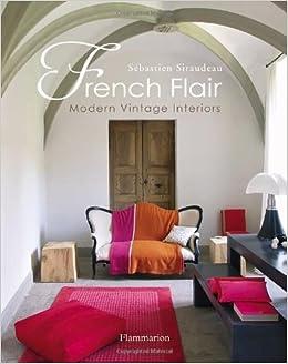French Flair: Modern Vintage Interiors: Sebastien Siraudeau ...