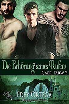 Die Erhörung seines Rufens (Caer Tarw 2) (German Edition) by [Ortega, Frey]
