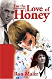 For the Love of Honey, Ron Maier, 0595182208