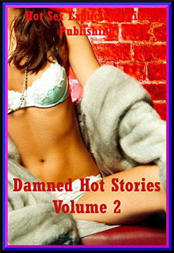 Damned Hot Stories Volume 2: Twenty Explicit Erotica Stories