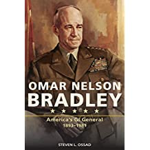 Omar Nelson Bradley: America's GI General, 1893-1981