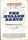 The Hollow Earth: The Greatest Geographical Discovery in History Made by Admiral Richard E. Byrd in the Mysterious Land Beyond the Poles- The True Origin of the Flying Saucers