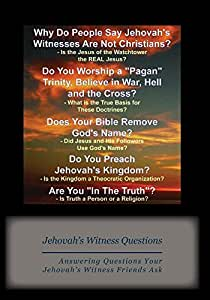 Jehovah's Witness Questions: Answering Questions Your Jehovah's Witness Friends Ask