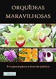 Orquídeas maravilhosas: Principais espécies e dicas de cuidados (Coleção Casa & Jardim) (Portuguese Edition)