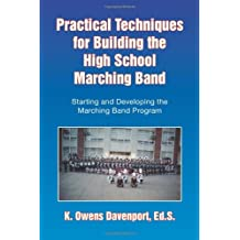Practical Techniques for Building the High School Marching Band: Starting and Developing the Marching Band Program