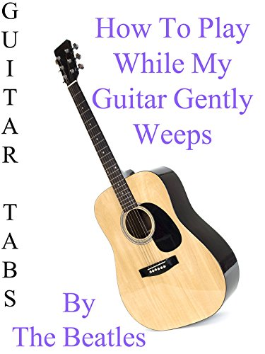 How To Play While My Guitar Gently Weeps By The Beatles - Guitar Tabs