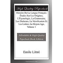 Histoire De La Langue Français: Études Sur Les Origines, L'Étymologie, La Grammaire, Les Dialectes, La Versification Et Les Lettres Au Moyen Age, Volume 1