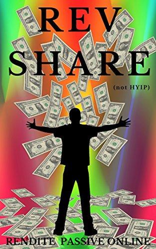 Revshare Hyip: come guadagnare soldi online con business sostenibili a lungo termine grazie all'acquisto di pacchetti pubblicitari come Credit Adpack (Revenue ... Share and Profit Sharing) (Italian Edition)