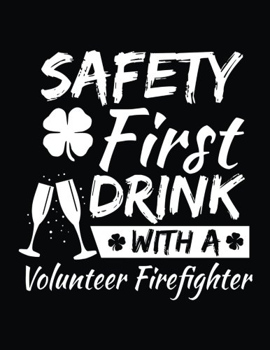 Safety First Drink With A Volunteer Firefighter: St. Patrick's Day Journal Notebook, Blank Lined Notebook, 8.5 x 11 (Journals To Write In) V2