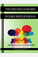 The Lifelong Learner's Double-Sided Journal: 60-Day Grading Period (Re-Creating Lifelong Learners) (Volume 2) Paperback