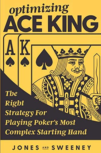 Book cover from Optimizing Ace King: The Right Strategy For Playing Pokers Most Complex Starting Hand by James Sweeney