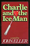 Charlie and the Ice Man, John Eller, 0312130651