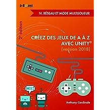Créez des jeux de A à Z avec Unity - IV. Réseau et mode multijoueur (2e édition) (French Edition)