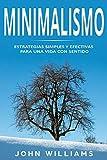 Minimalismo (Libro En Español/ Minimalism Spanish Book Version): Estrategias Simples y Efectivas para una Vida con Sentido (Spanish Edition)