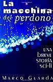 La Macchina Del Perdono, Marco Guarda, 149366882X