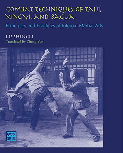Combat Techniques of Taiji, Xingyi, and Bagua: Principles and Practices of Internal Martial Arts
