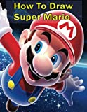 How to draw super mario: Super Mario Adventures (The Step-by-Step Mario Drawing Book)