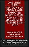 One Liner Quick Revision for Paper-I with Expected MCQ'S in Coal India Limited Management Trainee Exam -2017 : One Liner Quick Revision With Expected MCQS in Paper-I
